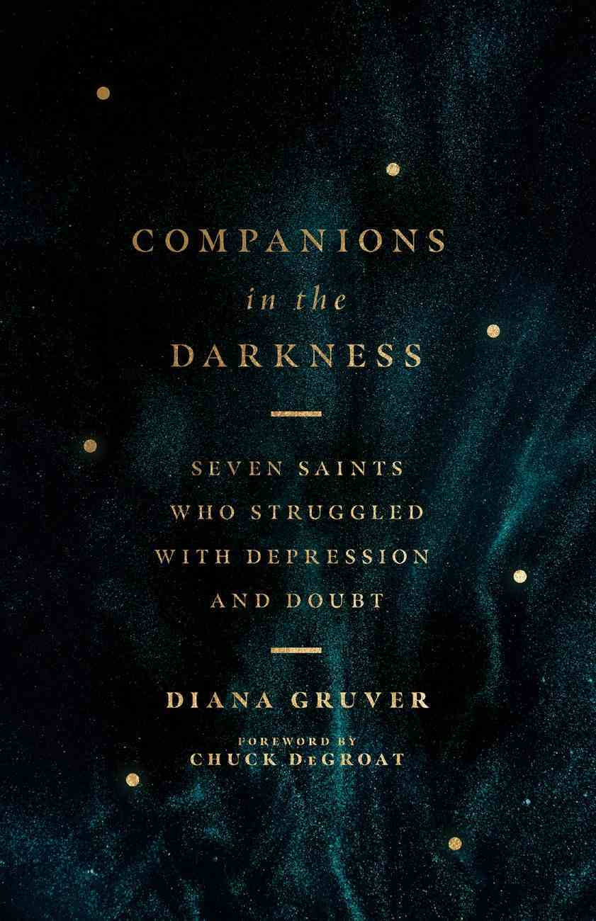 Companions in the Darkness: Seven Saints Who Struggled With Depression and Doubt Paperback
