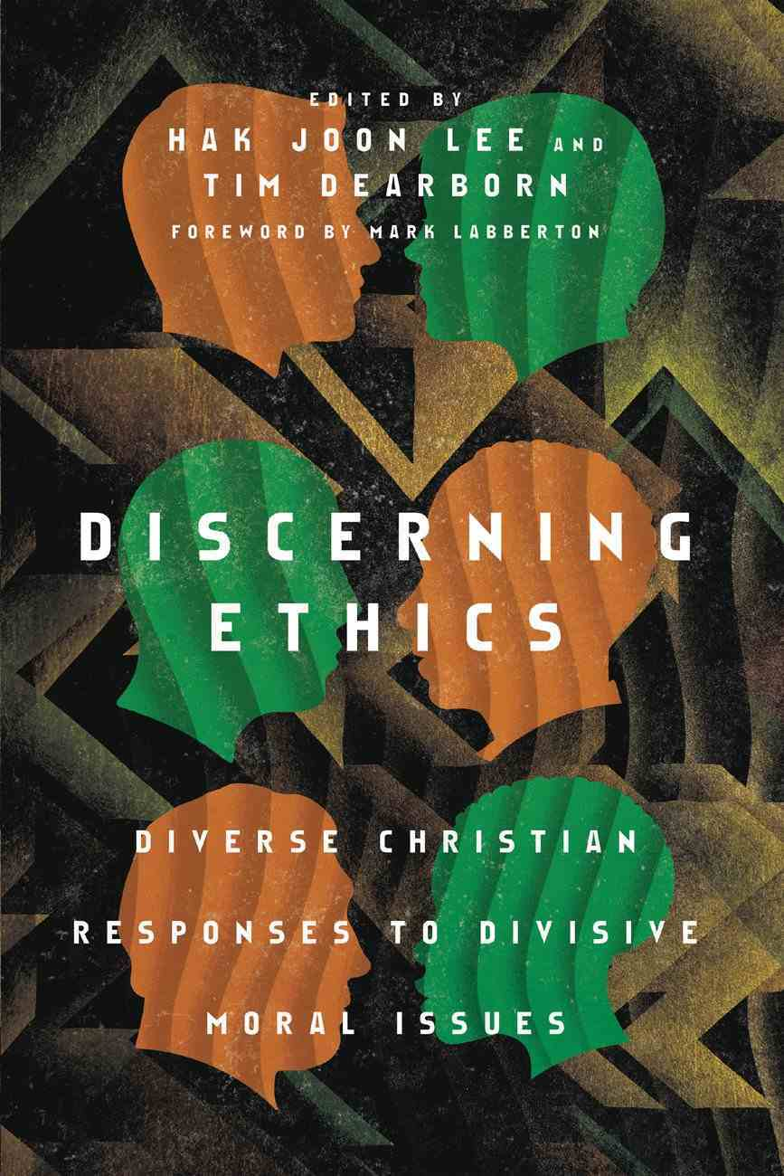Discerning Ethics: Diverse Christian Responses to Divisive Moral Issues Paperback