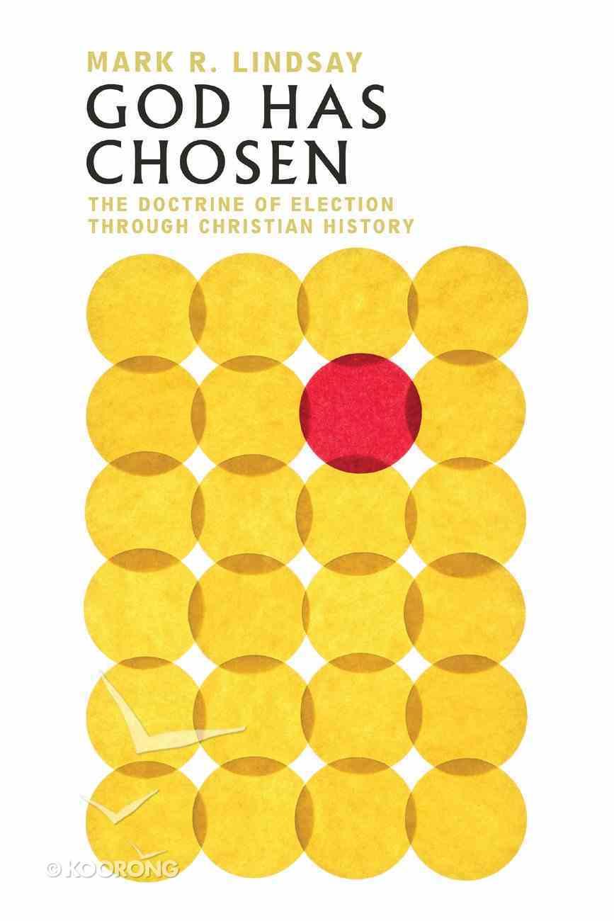 God Has Chosen: The Doctrine of Election Through Christian History Paperback