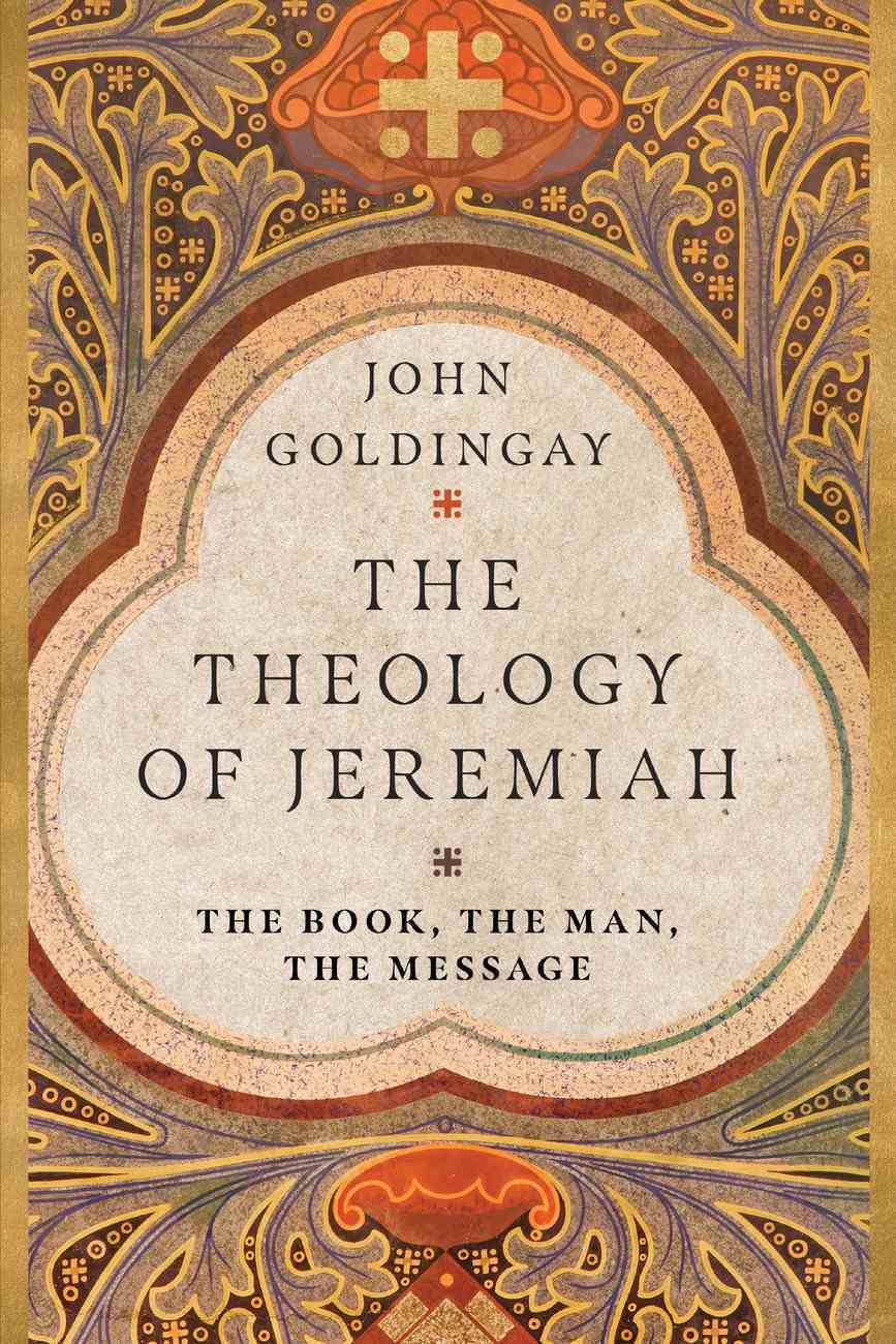 The Theology of Jeremiah: The Book, the Man, the Message Paperback