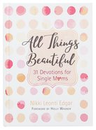 All Things Beautiful: 31 Devotions For Single Moms image