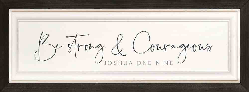 Framed Wall Art: Be Strong & Courageous Plaque