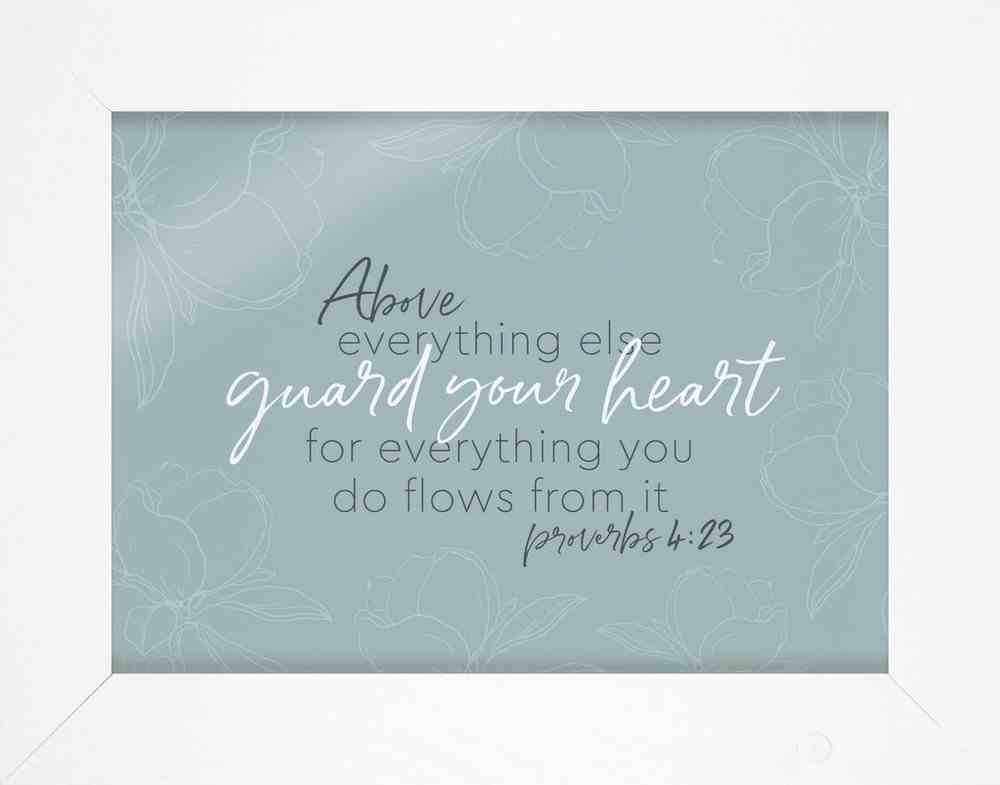 Framed Wall Art With Acrylic Insert: Above Everything Else, Proverbs 4:23 Plaque