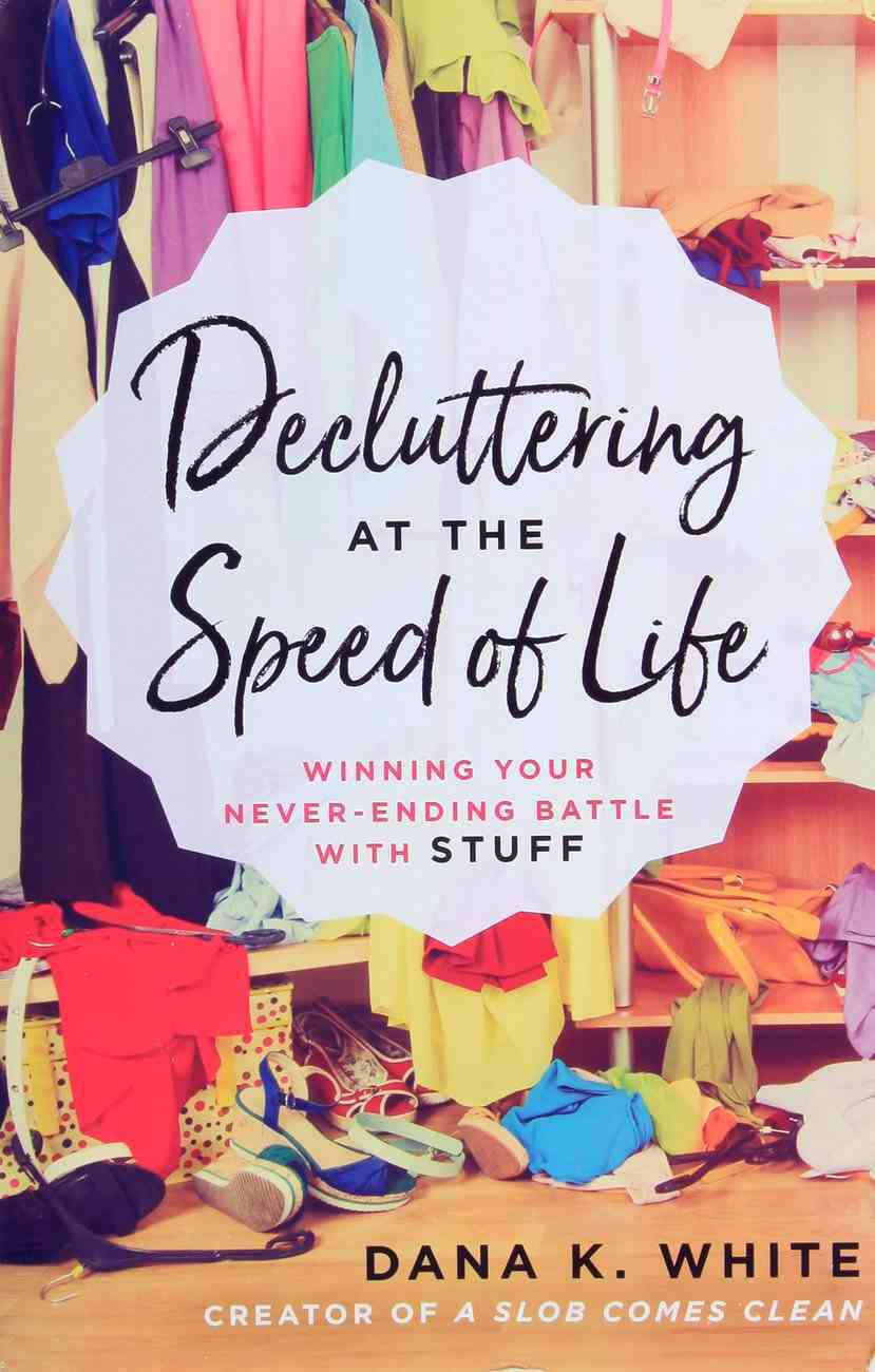 Decluttering At the Speed of Life: Winning Your Never-Ending Battle With Stuff Paperback