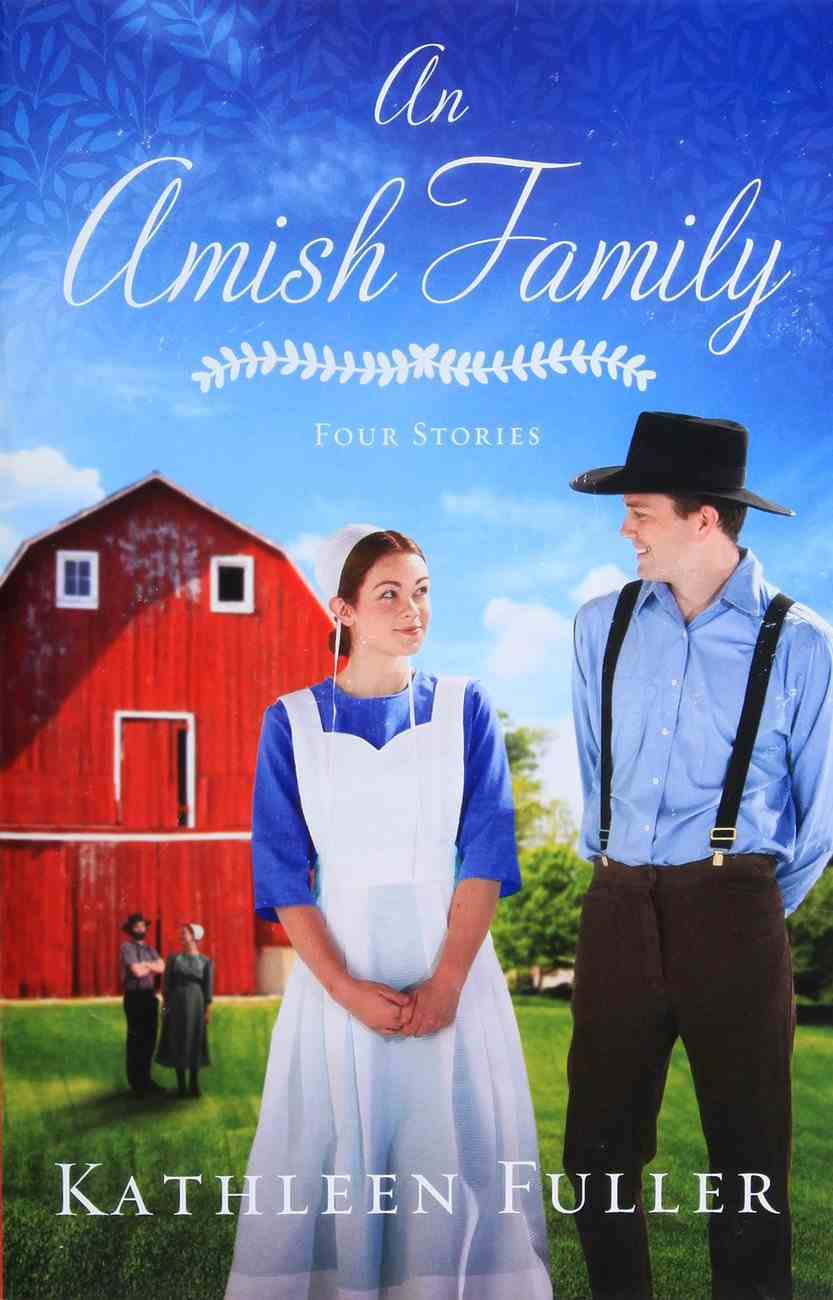 An Amish Family: Building Trust; a Heart Full of Love; Surprised By Love; a Gift For Anne Marie Paperback