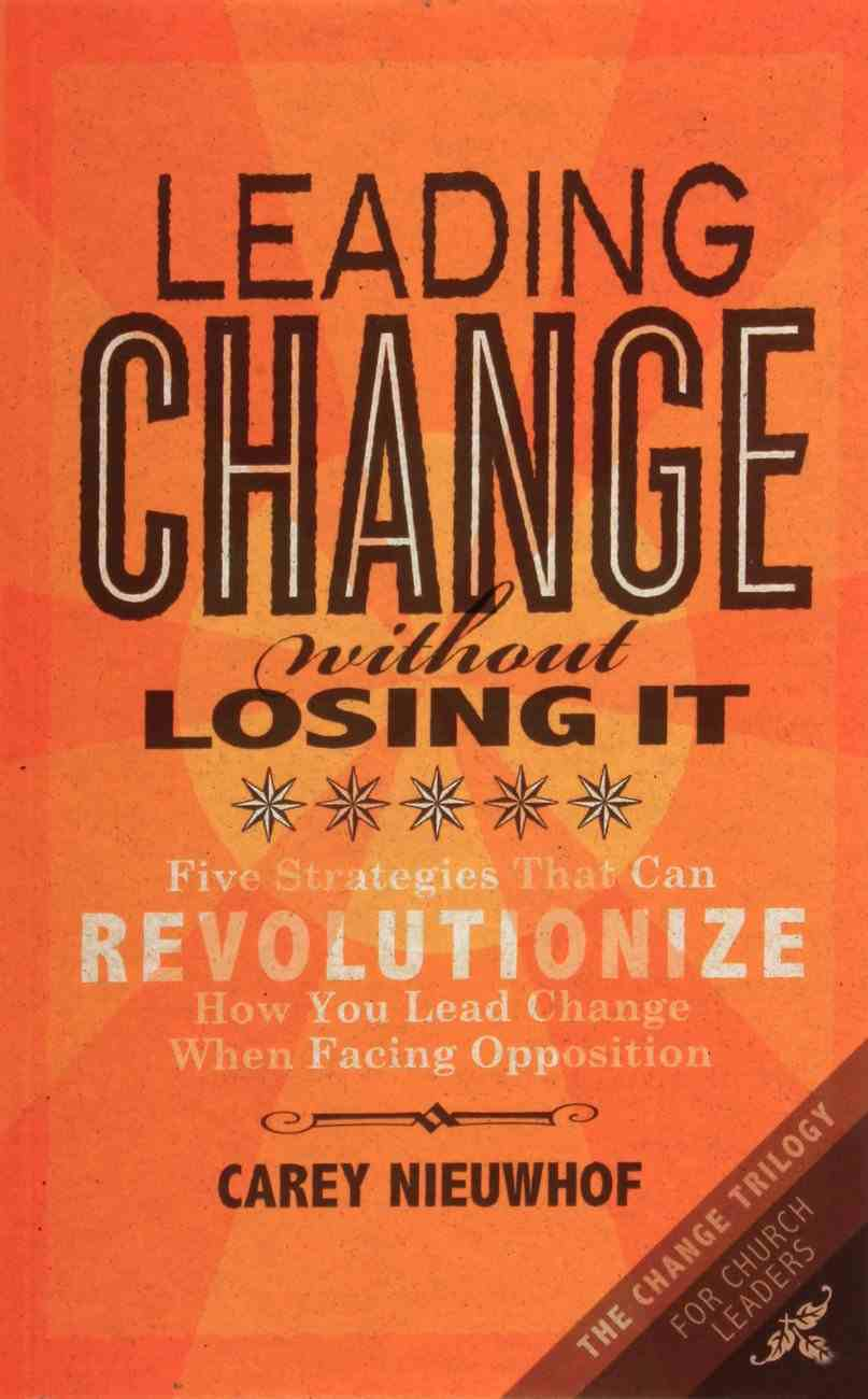 Leading Change Without Losing It: Five Strategies That Can Revolutionize How You Lead Change When Facing Opposition Paperback