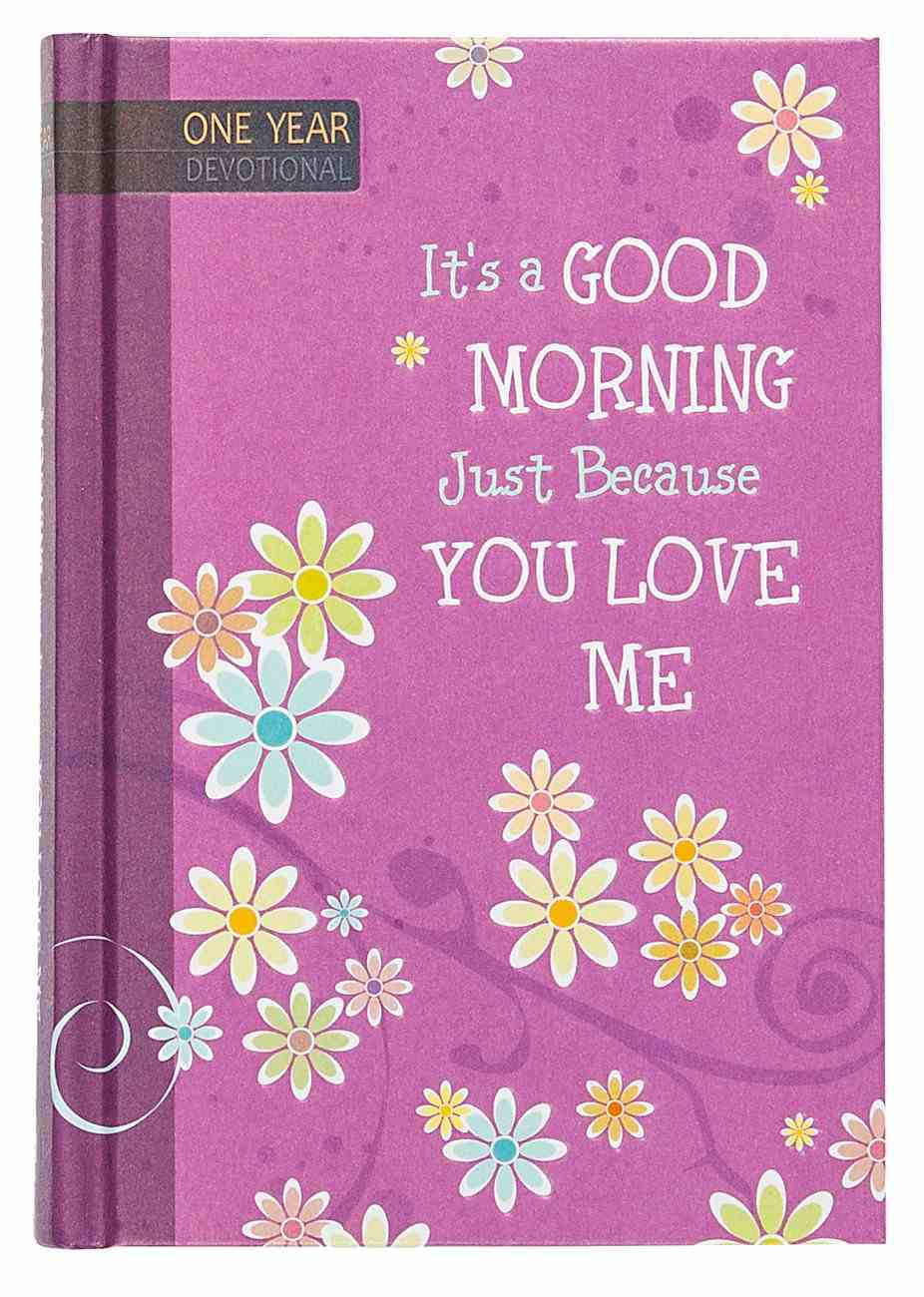 It's a Good Morning Just Because You Love Me (One Year Devotional) Hardback