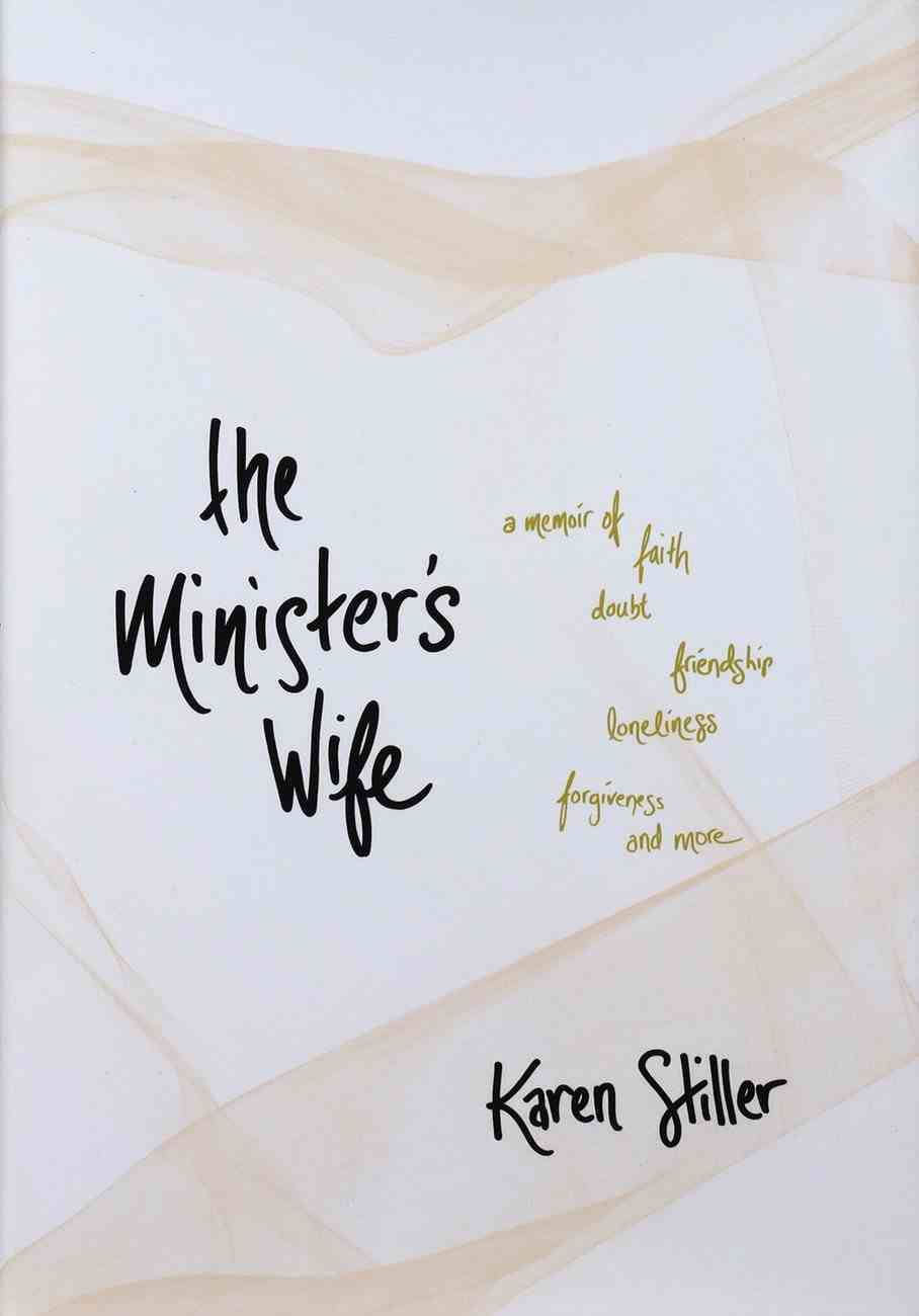 The Minister's Wife: A Memoir of Faith, Doubt, Friendship, Loneliness, Forgiveness, and More Hardback
