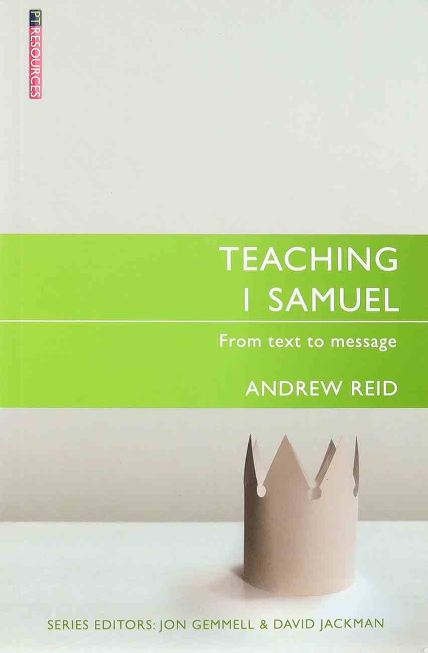 """Teaching 1 Samuel: From Text to Message (#22 in Proclamation Trust's """"Preaching The Bible"""" Series) Paperback"""