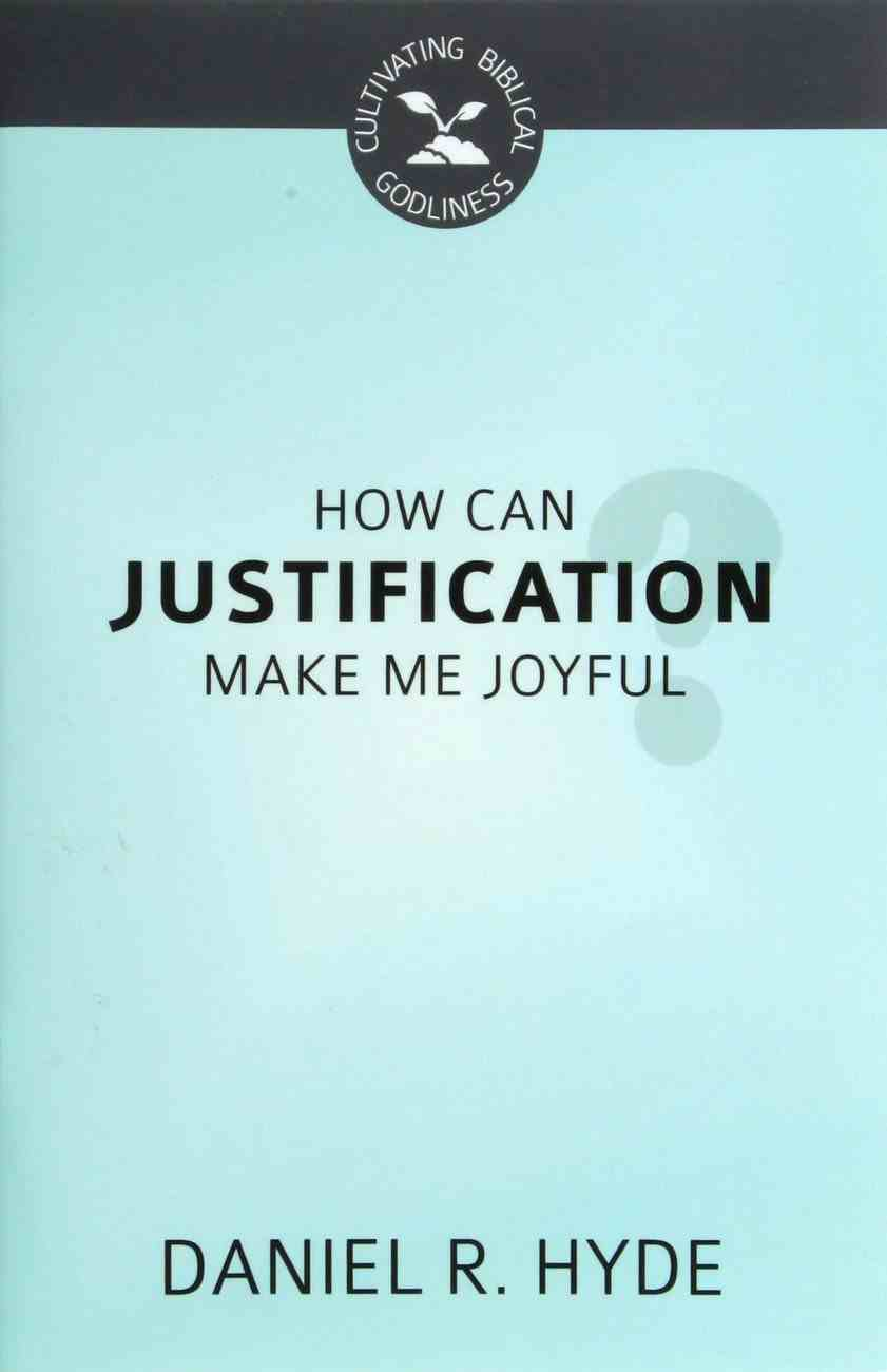 How Can Justification Make Me Joyful (Cultivating Biblical Godliness Series) Booklet