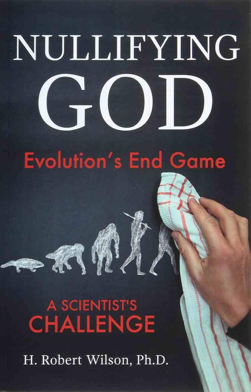 Nullifying God: Evolution's End Game, a Scientist's Challenge Paperback