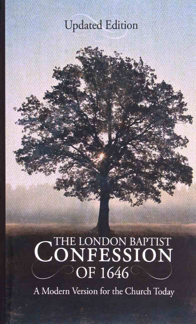 The London Baptist Confession of 1646: A Modern Version For the Church Today Paperback