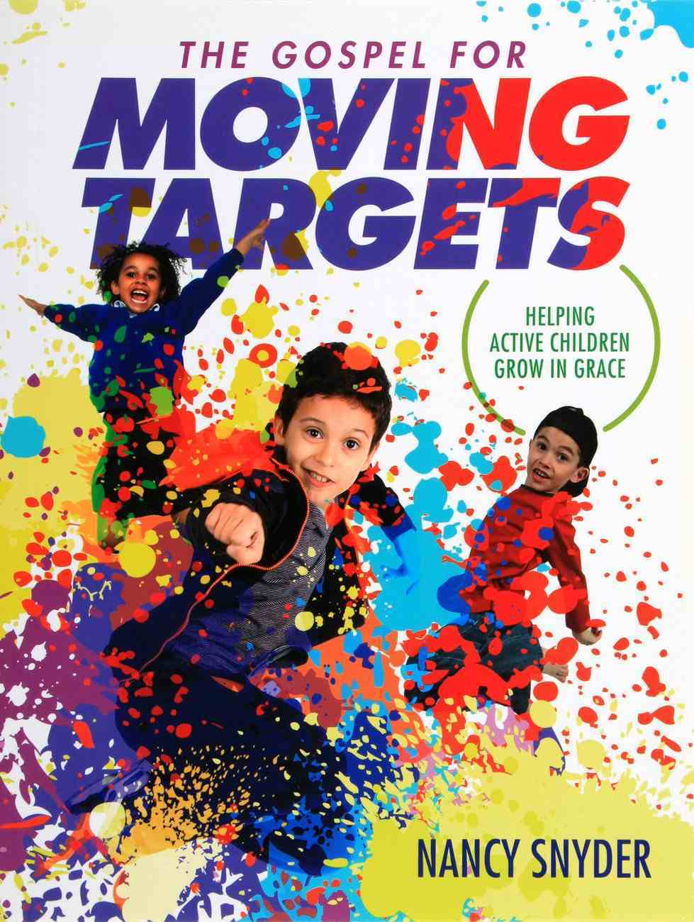 The Gospel For Moving Targets: Helping Active Children Grow in Grace PB Large Format