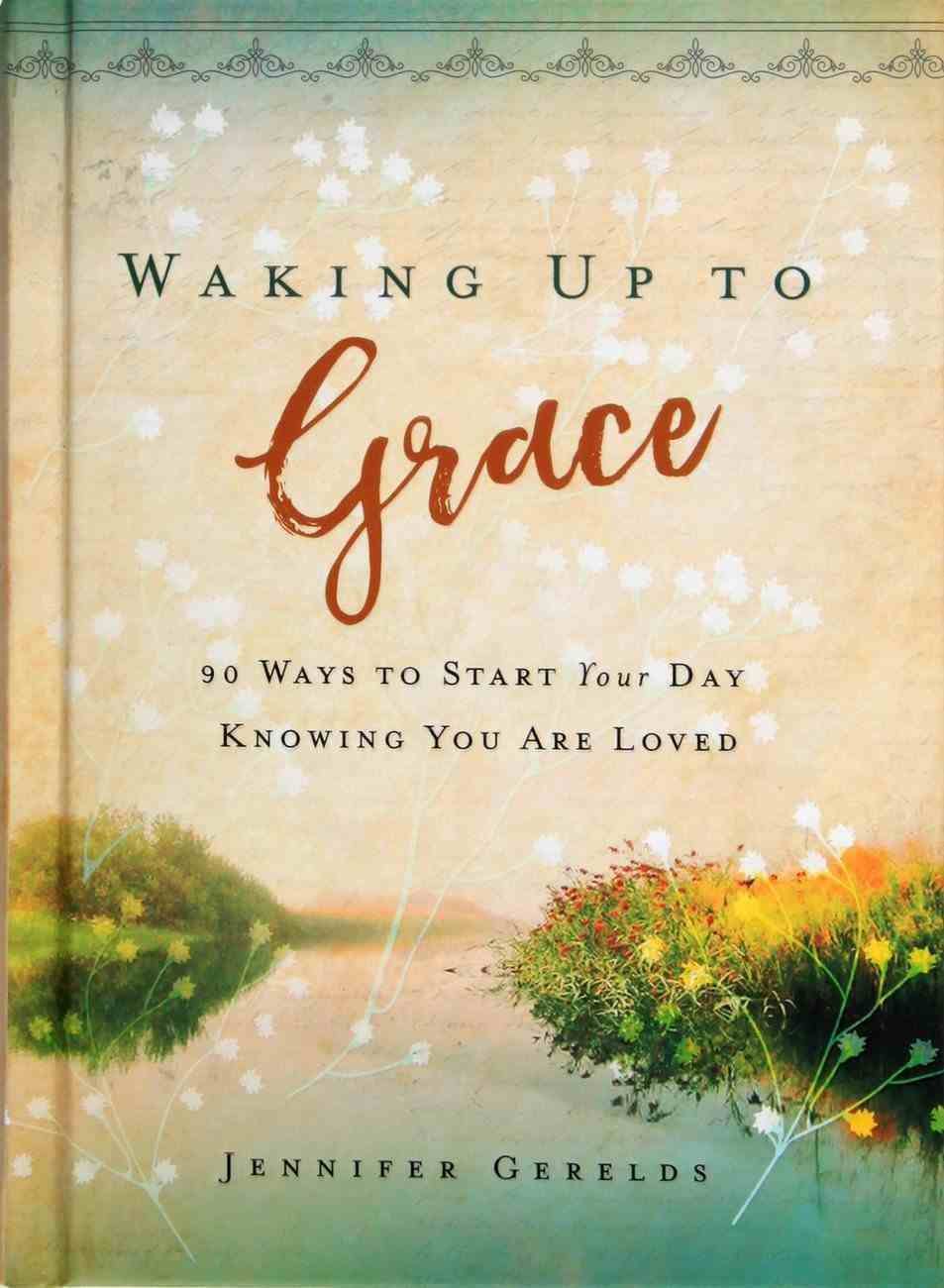 Waking Up to Grace: 90 Ways to Start Your Day Knowing You Are Loved Hardback