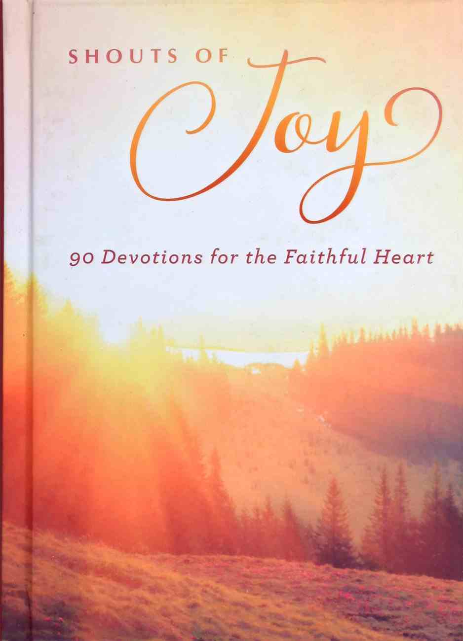 Shouts of Joy: 90 Devotions For the Faithful Heart Hardback