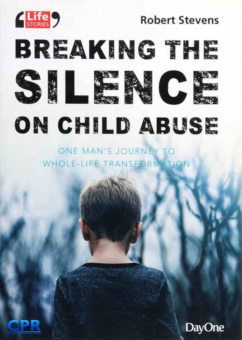 Breaking the Silence on Child Abuse: One Man's Journey to Whole-Life Transformation Paperback