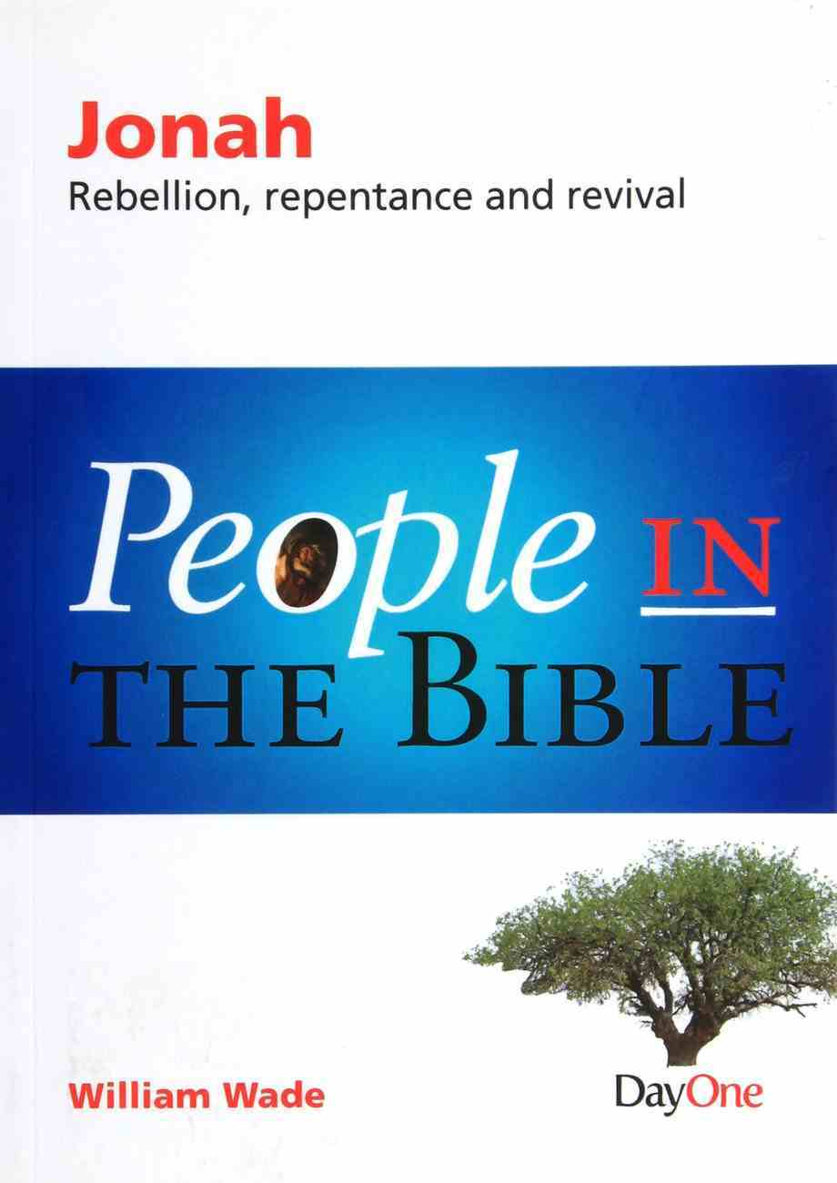 Jonah - Rebellion, Repentance and Revival (People In The Bible Series) Paperback
