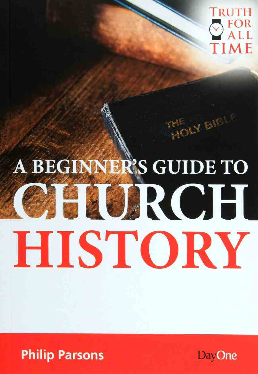 A Beginner's Guide to Church History (Truth For All Time (Day One) Series) Paperback
