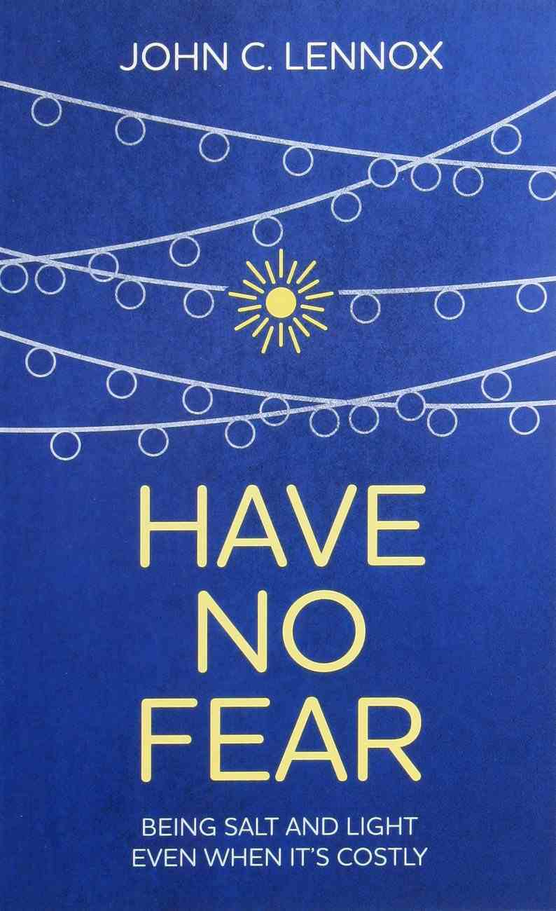Have No Fear: Being Salt and Light Even When It's Costly Paperback