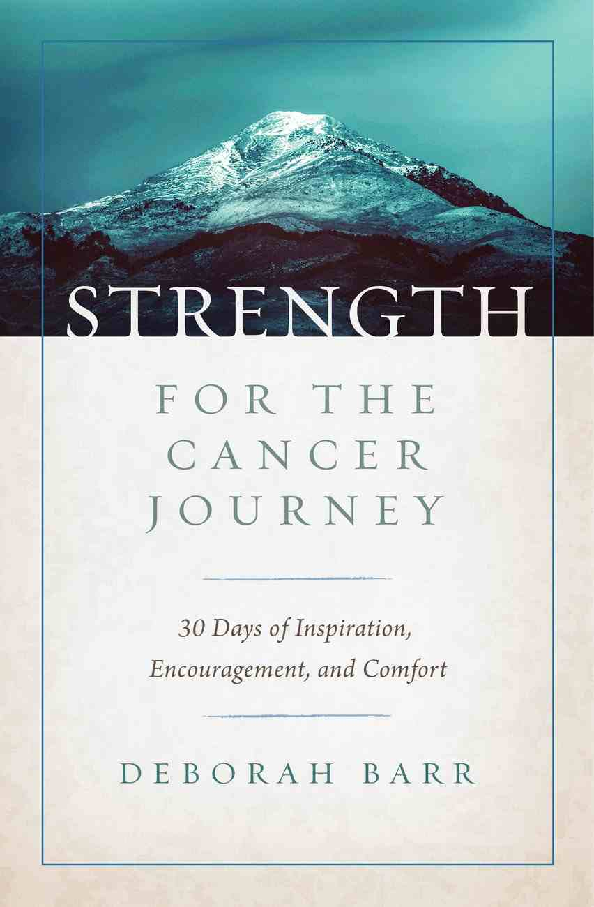 Strength For the Cancer Journey: 30 Days of Inspiration, Encouragement, and Comfort Hardback