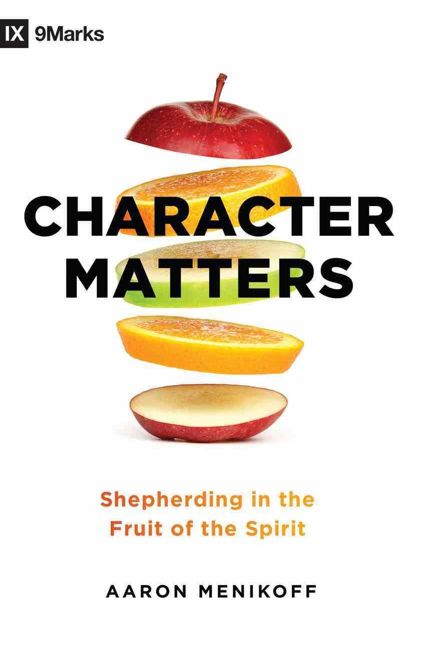 Character Matters: Shepherding in the Fruit of the Spirit Paperback