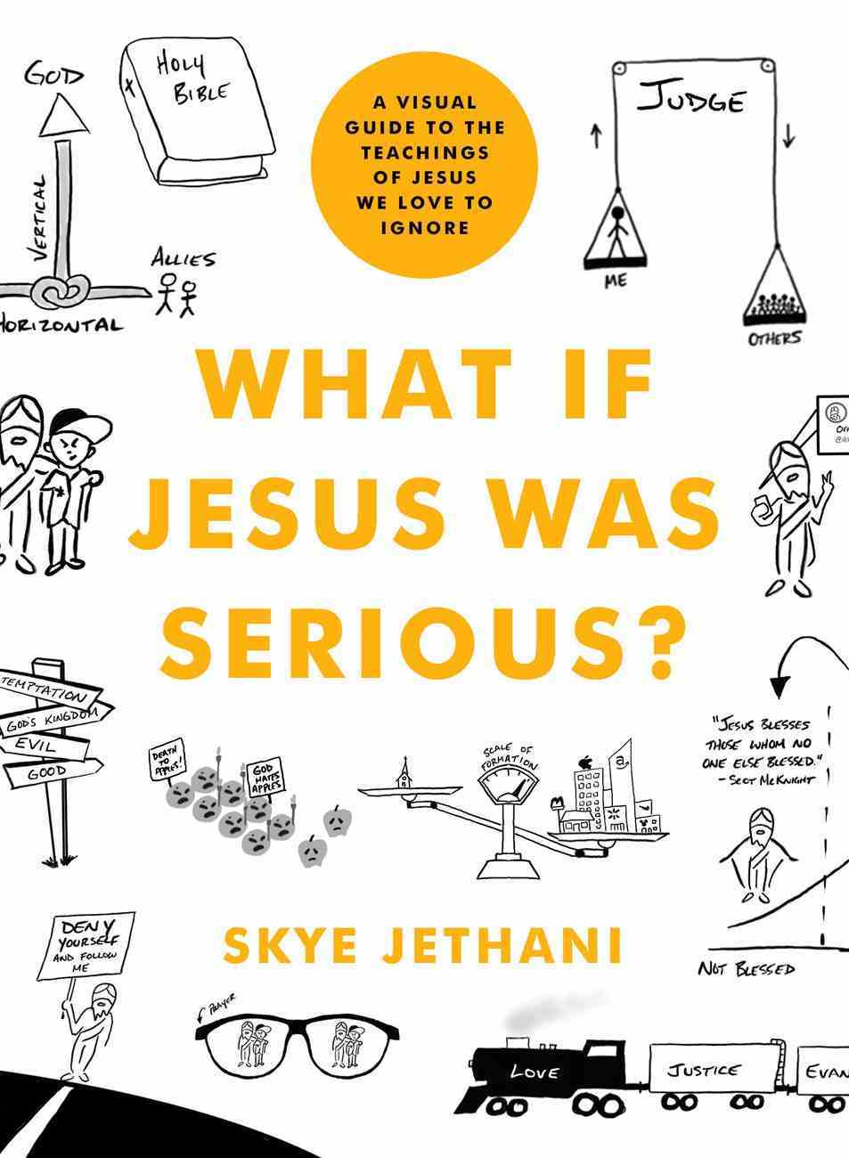 What If Jesus Was Serious?: A Visual Guide to the Teachings of Jesus We Love to Ignore Paperback