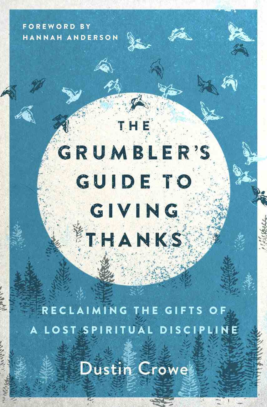 The Grumbler's Guide to Giving Thanks: Reclaiming the Gifts of a Lost Spiritual Discipline Paperback