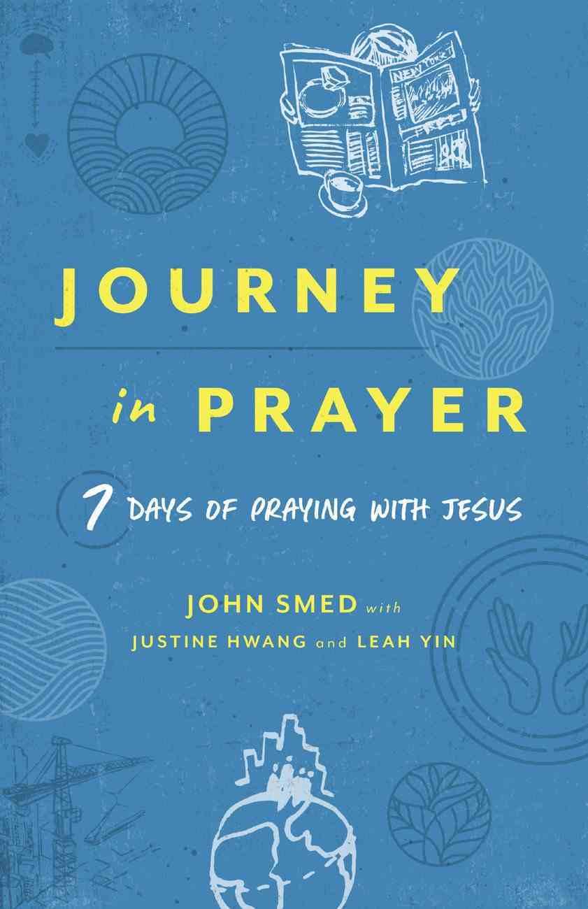 Journey in Prayer: 7 Days of Praying With Jesus Paperback