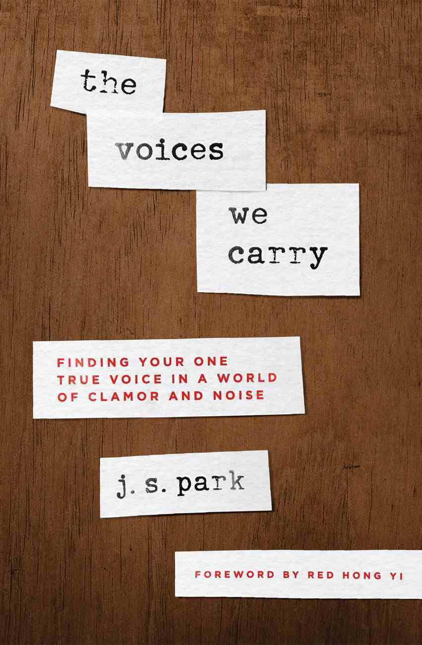 The Voices We Carry: Finding Your One, True Voice in a World of Clamor and Noise Paperback