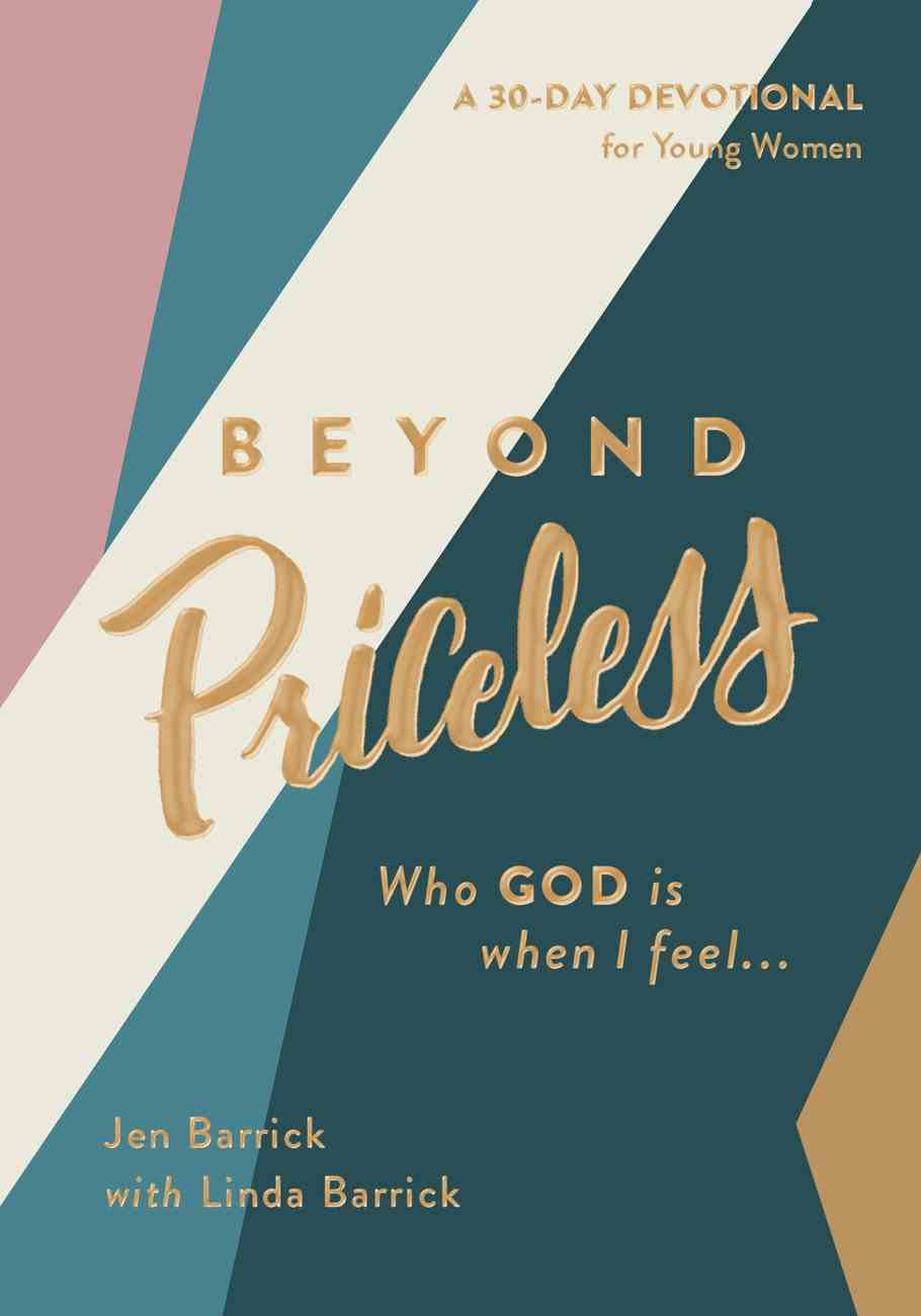 Beyond Priceless: Who God is When I Feel... Paperback