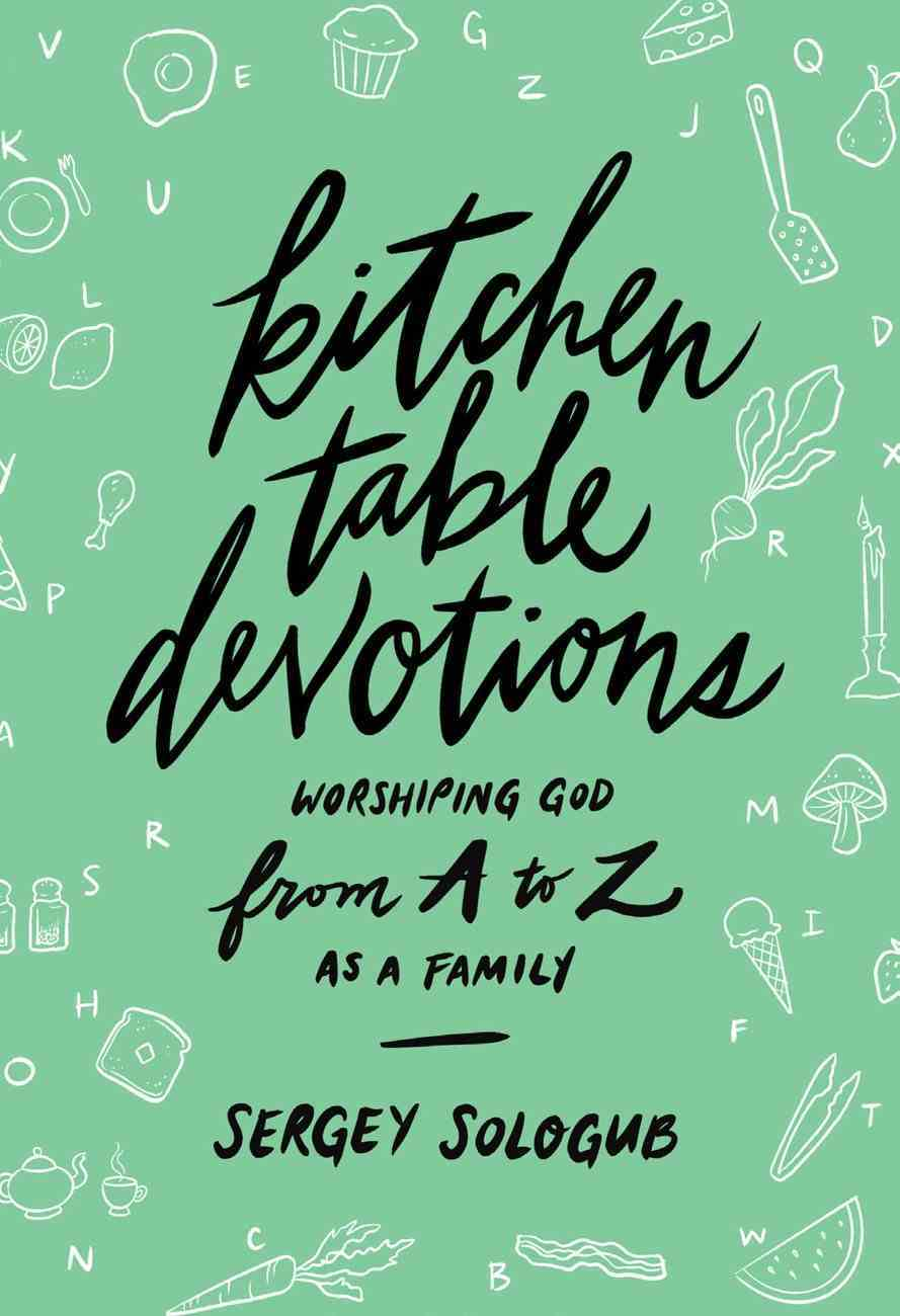 Kitchen Table Devotions: Worshiping God From A-Z as a Family Paperback