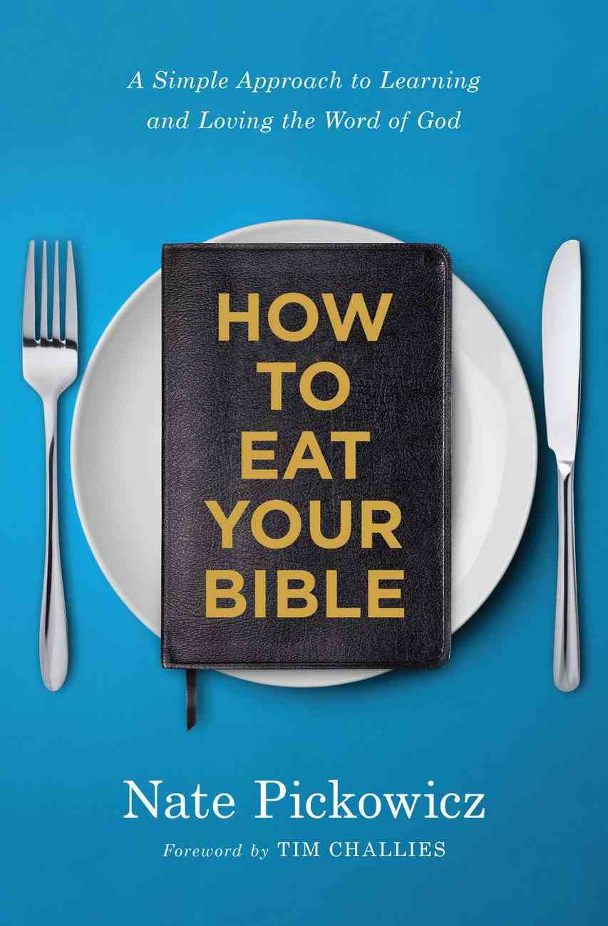 How to Eat Your Bible: A Simple Approach to Learning and Loving the Word of God Paperback