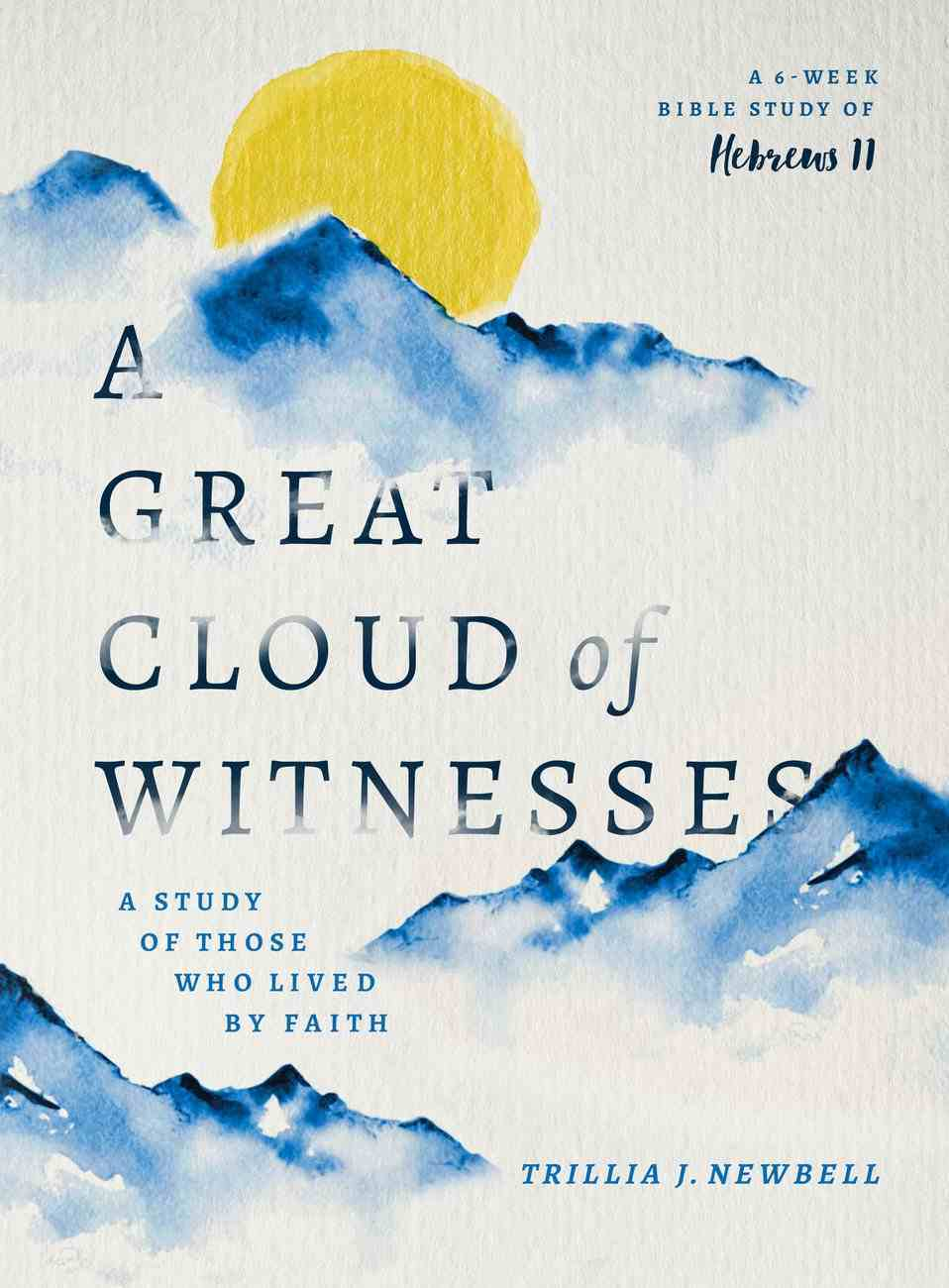 A Great Cloud of Witnesses: A Study of Those Who Lived By Faith (6 Sessions In Hebrews 11) Paperback