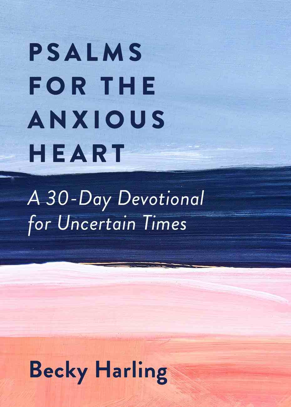 Psalms For the Anxious Heart: A 30-Day Devotional For Uncertain Times Paperback