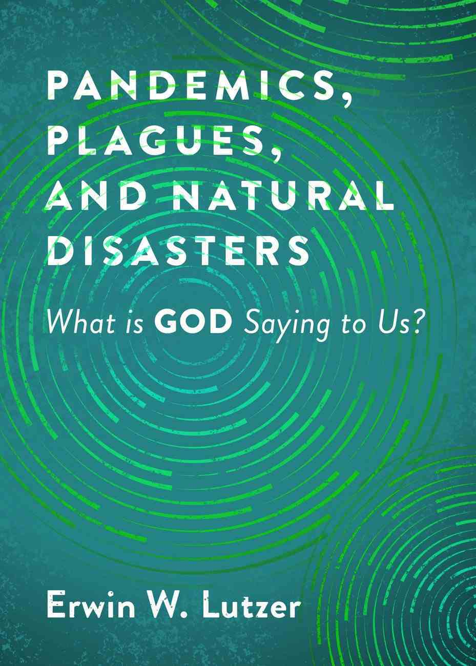 Pandemics, Plagues, and Natural Disasters: What is God Saying to Us? Paperback