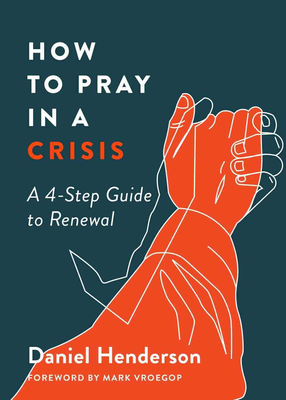 How to Pray in a Crisis: A 4-Step Guide to Renewal Paperback