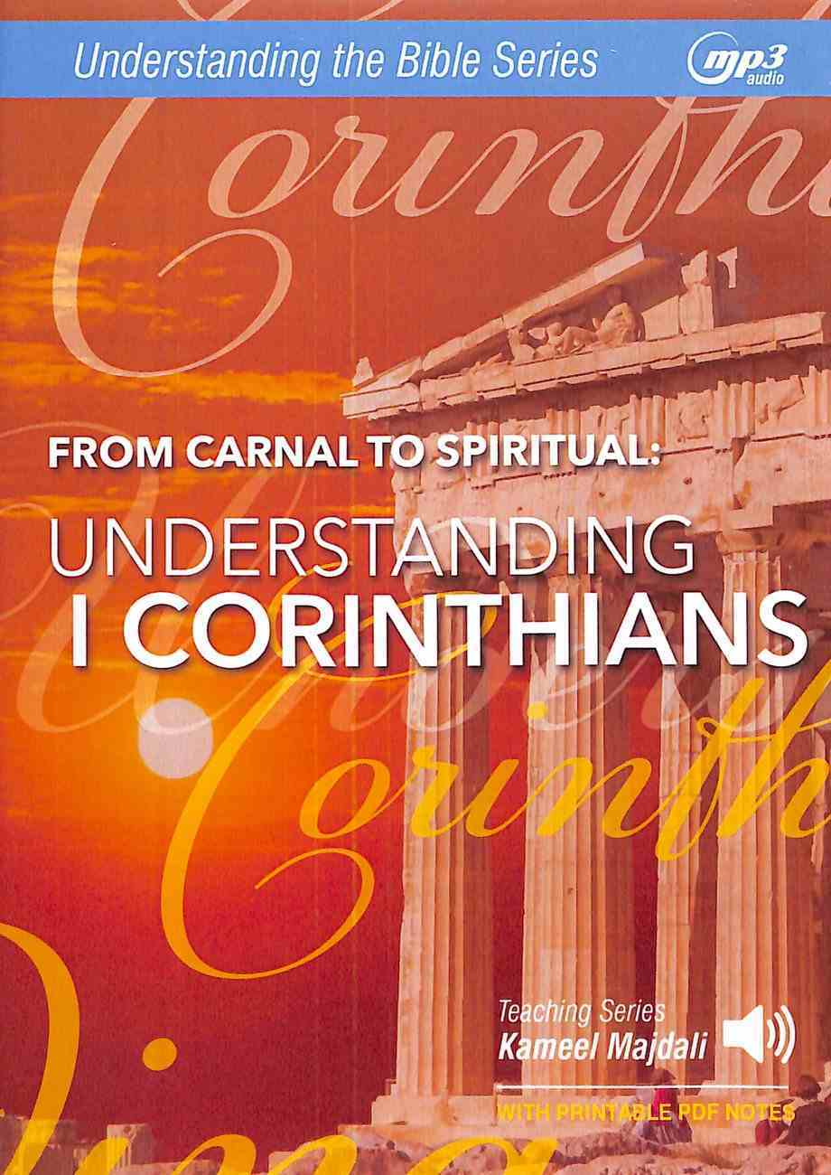 From Carnal to Spiritual : Understanding 1 Corinthians (With Printable Pdf Notes) (MP3 Audio, 26 Hrs) (Understanding The Bible Audio Series) CD