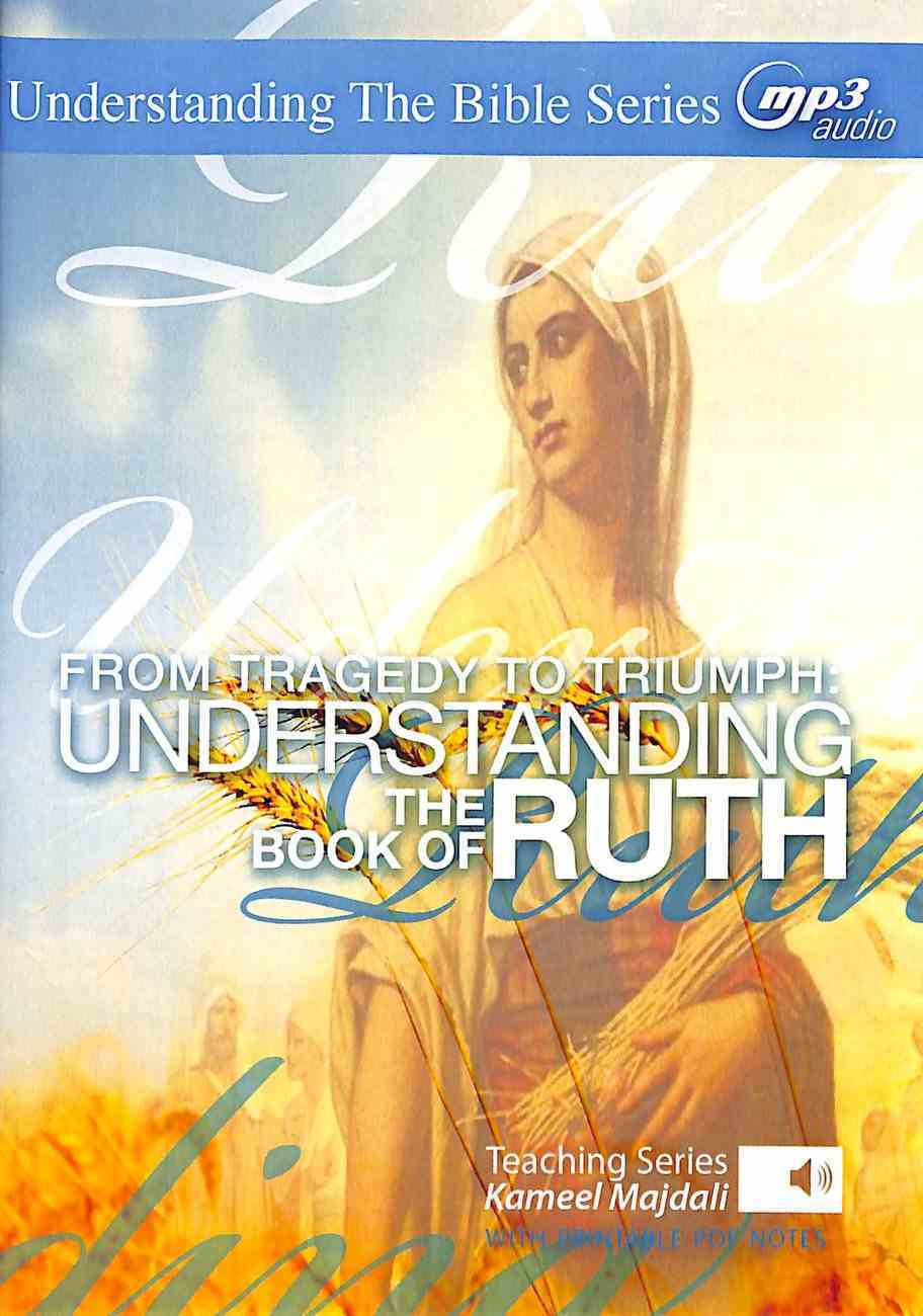 From Tragedy to Triumph : Understanding the Book of Ruth (With Printable Pdf Notes) (MP3 Audio, 8 Hrs) (Understanding The Bible Audio Series) CD