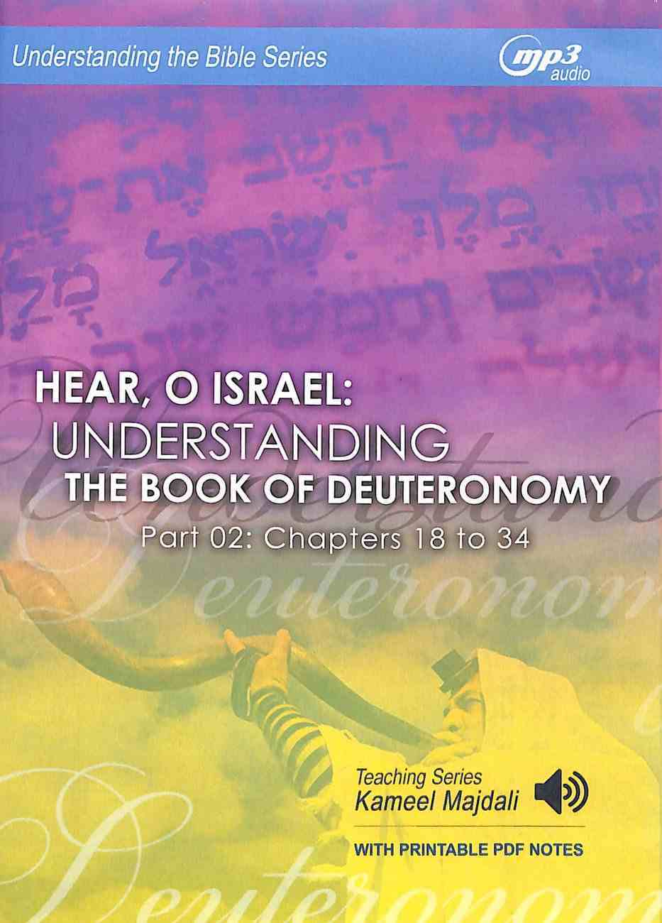 Hear, O Israel : Understanding the Book of Deuteronomy, Chapters 18 to 34 (With Printable Pdf Notes) (Part 2, MP3 Audio, 17 Hrs) (Understanding The Bible Audio Series) CD