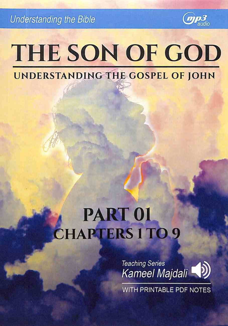 Son of God, the : Understanding the Gospel of John, Chapters 1 to 9 (With Printable Pdf Notes) (Part 1, MP3 Audio, 16 Hrs) (Understanding The Bible Audio Series) CD