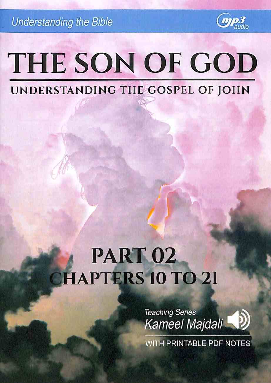 Son of God, the : Understanding the Gospel of John, Chapters 10 to 21 (With Printable Pdf Notes) (Part 2, MP3 Audio, 16 Hrs) (Understanding The Bible Audio Series) CD
