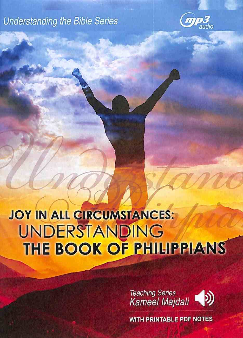 Joy in All Circumstances : Understanding the Book of Philippians (With Printable Pdf Notes) (MP3 Audio, 7.5 Hrs) (Understanding The Bible Audio Series) CD