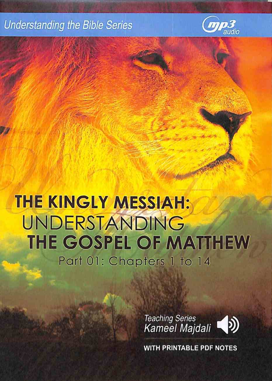 Kingly Messiah, the : Understanding the Gospel of Matthew, Chapters 1 to 14 (With Printable Pdf Notes) (Part 1, MP3 Audio, 18 Hrs) (Understanding The Bible Audio Series) CD