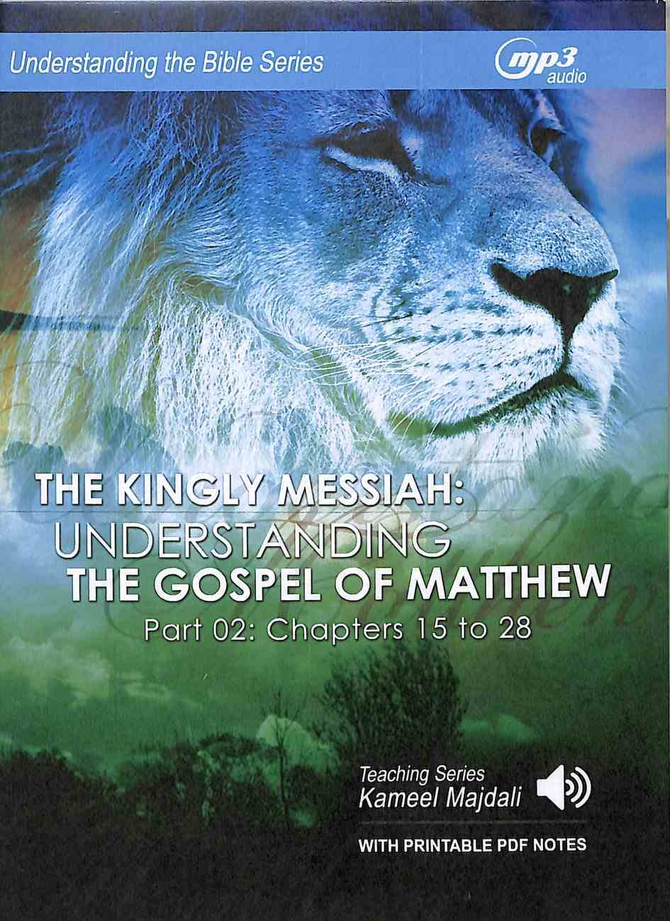 Kingly Messiah, the : Understanding the Gospel of Matthew, Chapters 15 to 28 (With Printable Pdf Notes) (MP3 Audio, 20 Hrs) (Understanding The Bible Audio Series) CD