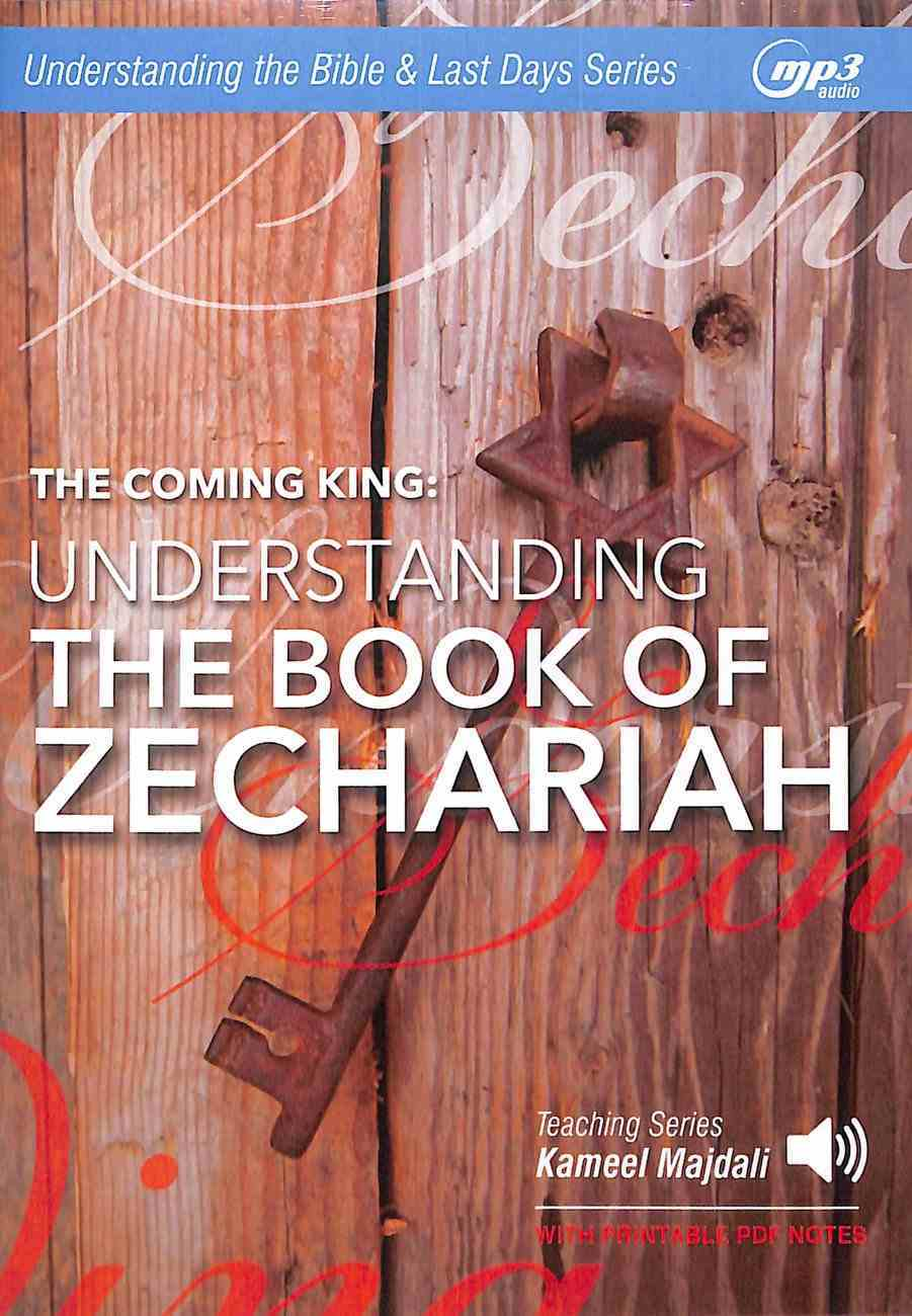 Coming King, the : Understanding Zechariah (With Printable Pdf Notes) (MP3 Audio, 13 Hrs) (Understanding The Bible Audio Series) CD
