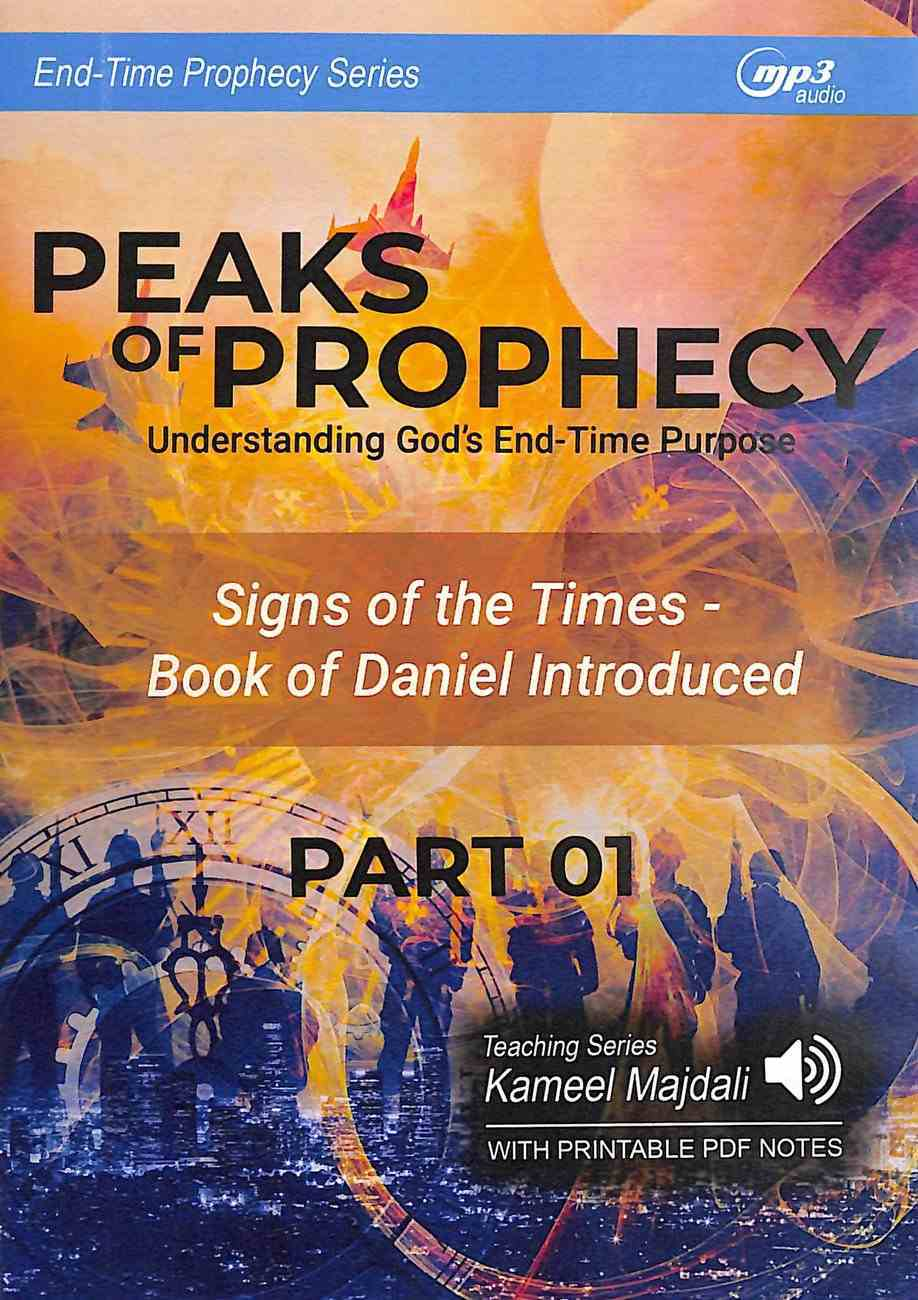Peaks of Prophecy : Understanding God's End-Time Purpose (With Printable Pdf Notes) (Part 1, MP3 Audio, 9 Hrs) (End Time Prophecy Audio Series) CD
