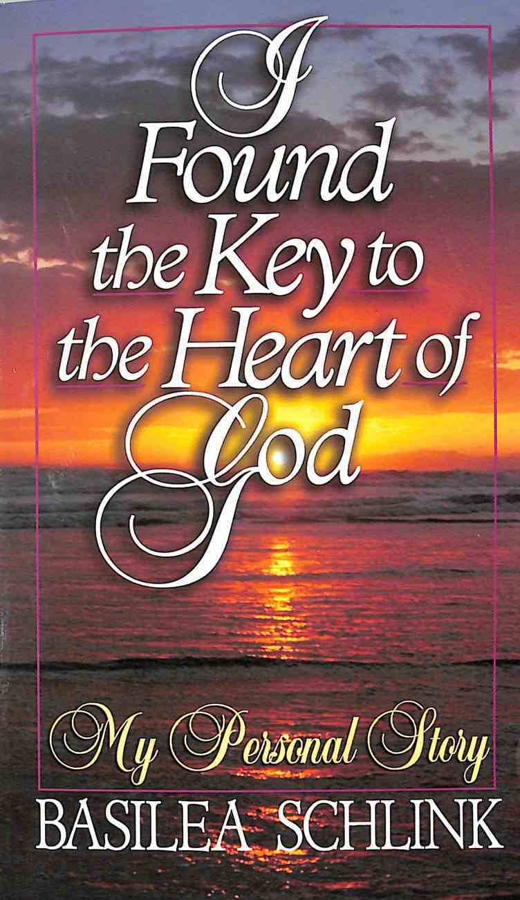 I Found the Key to the Heart of God: My Personal Story Paperback