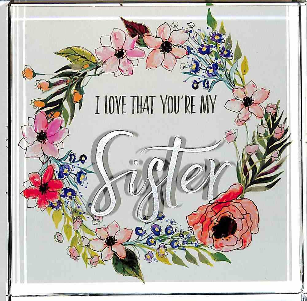 Glass Plaque: I Love That You're My Sister Homeware