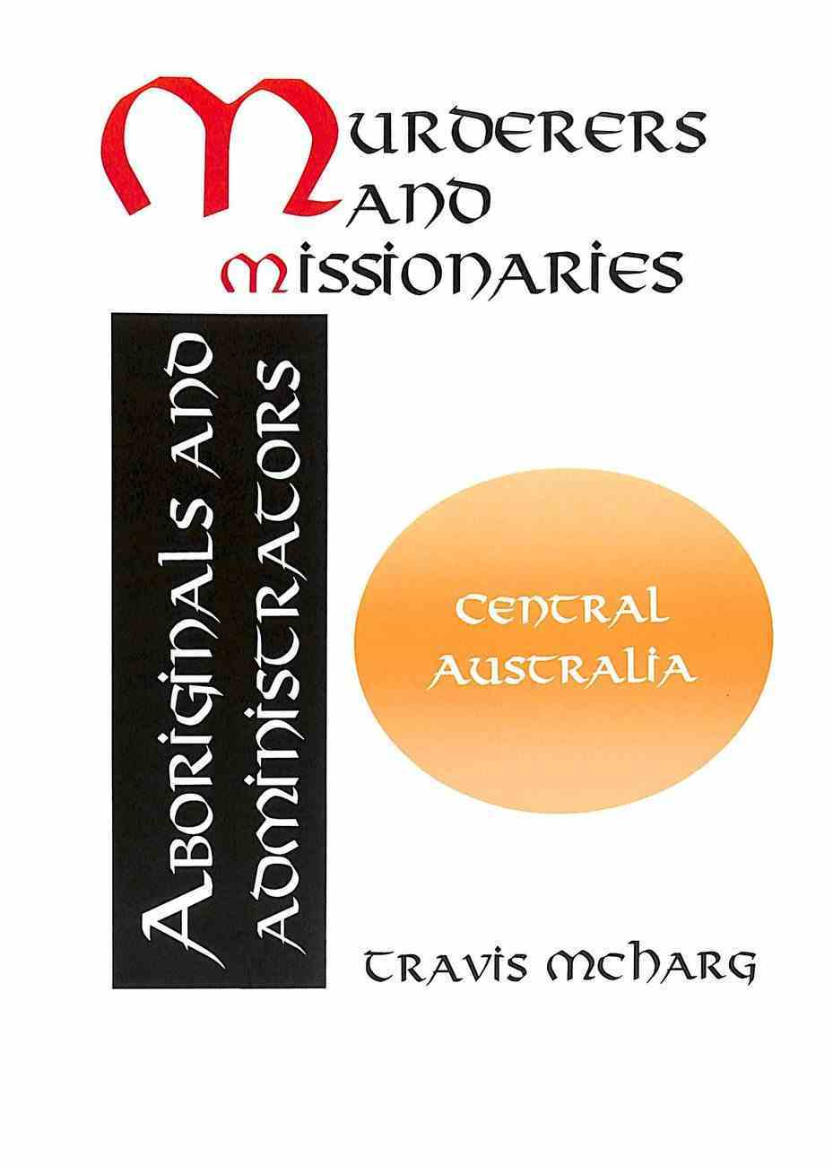 Murderers and Missionaries: Aboriginals and Administrators Paperback
