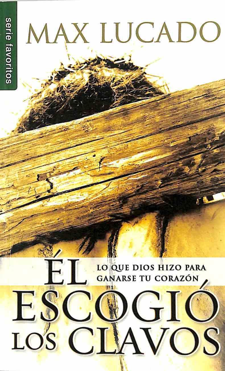 El Escogio Los Clavos (He Chose The Nails) Paperback